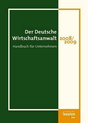 Der Deutsche Wirtschaftsanwalt 2008/2009: Handbuch Fur Unternehmen