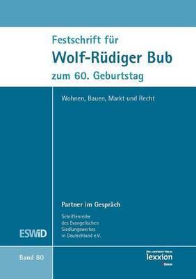 Festschrift Fur Wolf-Rudiger Bub Zum 60. Geburtstag: Wohnen, Bauen, Markt Und Recht