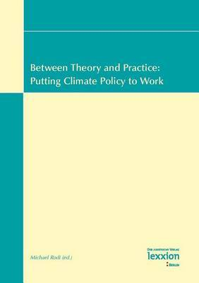 Between Theory and Practice: Putting Climate Policy to Work: Vol.1 of the Proceedings of the Summer Academy 'Energy and the Environment' Greifswald, 16-29 July 2006