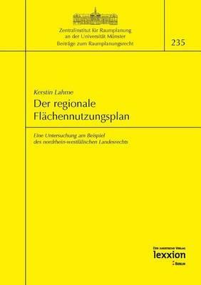 Der Regionale Flachennutzungsplan: Eine Untersuchung Am Beispiel Des Nordrhein-Westfalischen Lendesrechts