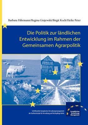 Die Politik Zur Landlichen Entwicklung Im Rahmen Der Gemeinsamen Agrarpolitik - Von Den Ursprungen Bis Zur Gegenwart