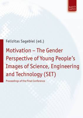 Motivation - The Gender Perspective of Young People's Images of Science, Engineering and Technology (SET)): Proceedings of the Final Conference