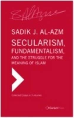 Secularism, Fundamentalism, and the Struggle for the Meaning of Islam: Collected Essays