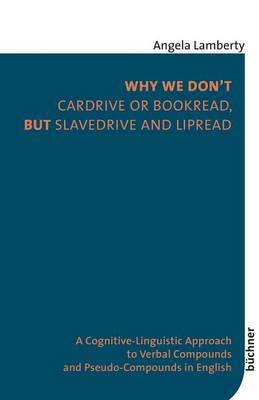 Why We Don't Cardrive or Bookread, But Slavedrive and Lipread