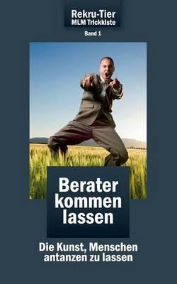 Rekru-Tier MLM Trickkiste Band 1: Berater Kommen Lassen