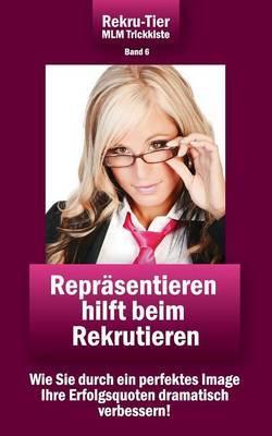 Rekru-Tier MLM Trickkiste Band 6: Reprasentieren Hilft Beim Rekrutieren