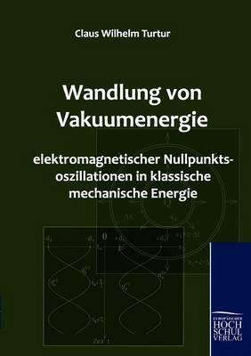 Wandlung Von Vakuumenergie Elektromagnetischer Nullpunktsoszillationen in Klassische Mechanische Energie