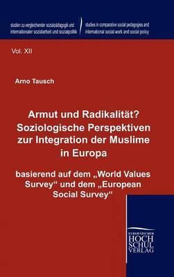 Armut Und Radikalit T? Soziologische Perspektiven Zur Integration Der Muslime in Europa