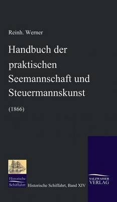 Handbuch Der Praktischen Seemannschaft Und Steuermannskunst (1866)