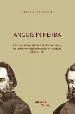 Anguis in Herba: Gartenpadagogik Und Weltveredlung Im Lebenswerk Des Schwedischen Agitators Olof Eneroth