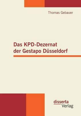 Das Kpd-Dezernat Der Gestapo Dusseldorf