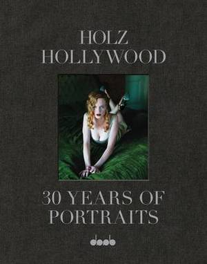 Holz Hollywood: 30 Year of Portaits