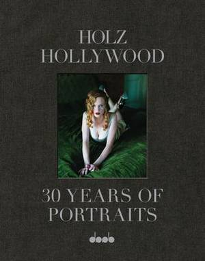 Holz Hollywood: 30 Years of Portraits