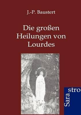 Die Gro En Heilungen Von Lourdes