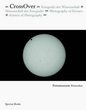 Cross Over: Fotografie der Wissenschaft + Wissenschaft der Fotografie