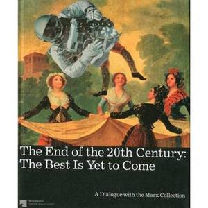 The End of the 20th Century: the Best is Yet to Come: A Dialogue with the Marx Collection