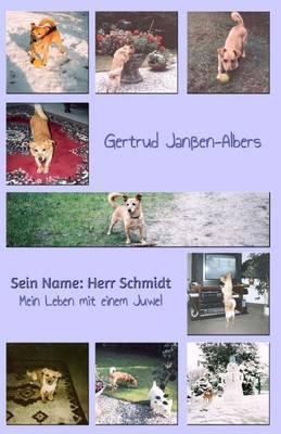 Sein Name: Herr Schmidt: Mein Leben Mit Einem Juwel