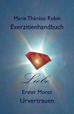 Exerzitienhandbuch Liebe: Erster Monat: Urvertrauen