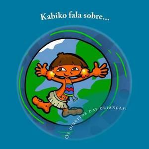 Kabiko Fala Sobre...: OS Direitos Das Criancas!