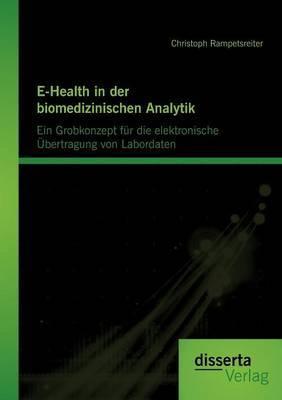 E-Health in Der Biomedizinischen Analytik: Ein Grobkonzept Fur Die Elektronische Bertragung Von Labordaten