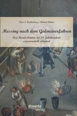 Messing Nach Dem Galmeiverfahren: Drei Handschriften Des 18. Jahrhunderts Experimentell Erlautert