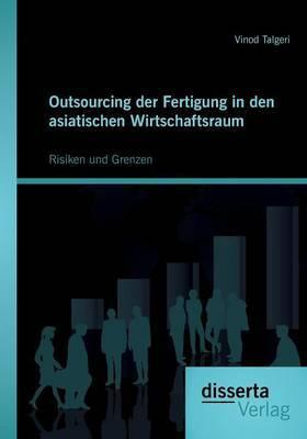 Outsourcing Der Fertigung in Den Asiatischen Wirtschaftsraum: Risiken Und Grenzen