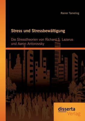 Stress Und Stressbewaltigung: Die Stresstheorien Von Richard S. Lazarus Und Aaron Antonovsky