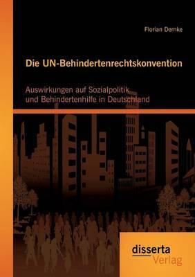 Die Un-Behindertenrechtskonvention: Auswirkungen Auf Sozialpolitik Und Behindertenhilfe in Deutschland