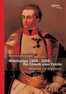 Mitteleuropa 1658 - 2008: Die Chronik Einer Familie