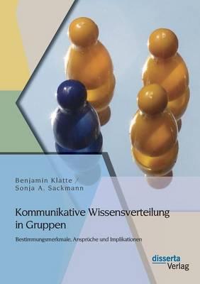 Kommunikative Wissensverteilung in Gruppen: Bestimmungsmerkmale, Anspruche Und Implikationen