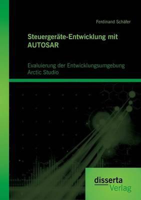 Steuergerate-Entwicklung Mit Autosar: Evaluierung Der Entwicklungsumgebung Arctic Studio
