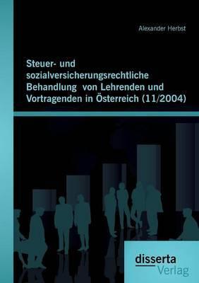 Steuer- Und Sozialversicherungsrechtliche Behandlung Von Lehrenden Und Vortragenden in Osterreich (11/2004)