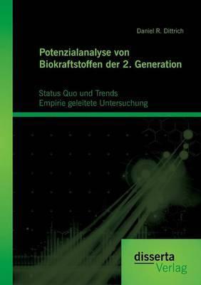 Potenzialanalyse Von Biokraftstoffen Der 2. Generation: Status Quo Und Trends: Empirie Geleitete Untersuchung