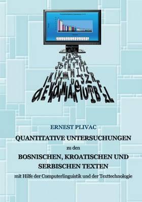 Korpuslinguistische Untersuchungen Der Bosnischen, Kroatischen Und Serbischen Korpora: Mit Hilfe Der Computerlinguistik Und Der Texttechnologie