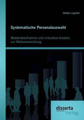 Systematische Personalauswahl: Bestandsaufnahme Und Innovative Ansatze Zur Weiterentwicklung