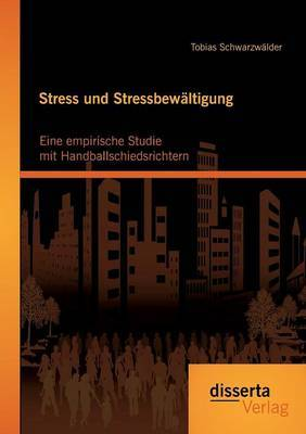 Stress Und Stressbewaltigung: Eine Empirische Studie Mit Handballschiedsrichtern