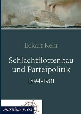 Schlachtflottenbau Und Parteipolitik 1894-1901
