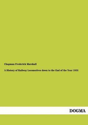A History of Railway Locomotives Down to the End of the Year 1831