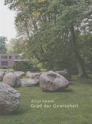 Alicja Kwade: Grad der Gewissheit