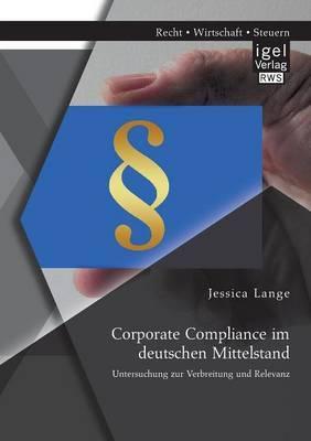 Corporate Compliance Im Deutschen Mittelstand: Untersuchung Zur Verbreitung Und Relevanz