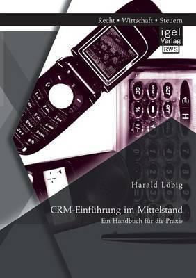 Crm-Einfuhrung Im Mittelstand: Ein Handbuch Fur Die Praxis
