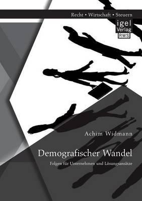 Demografischer Wandel: Folgen Fur Unternehmen Und Losungsansatze