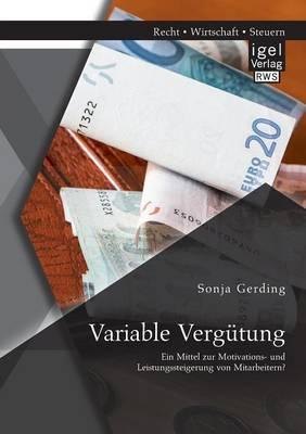 Variable Vergutung: Ein Mittel Zur Motivations- Und Leistungssteigerung Von Mitarbeitern?