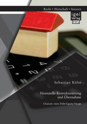 Finanzielle Restrukturierung Und Ubernahme: Chancen Eines Debt-Equity-Swaps