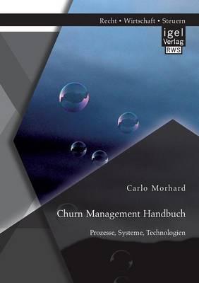 Churn Management Handbuch: Prozesse, Systeme, Technologien