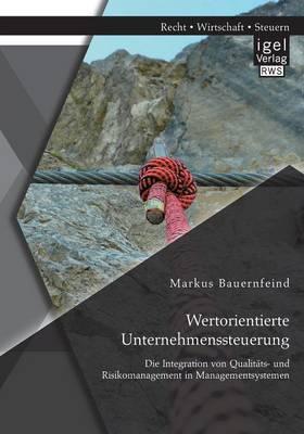 Wertorientierte Unternehmenssteuerung: Die Integration Von Qualitats- Und Risikomanagement in Managementsystemen