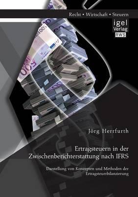 Ertragsteuern in Der Zwischenberichterstattung Nach Ifrs: Darstellung Von Konzepten Und Methoden Der Ertragsteuerbilanzierung