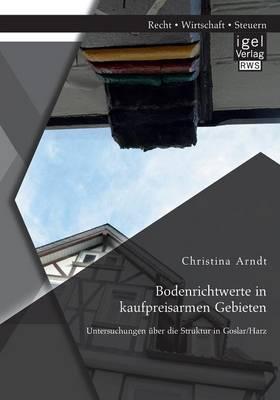 Bodenrichtwerte in Kaufpreisarmen Gebieten: Untersuchungen Uber Die Struktur in Goslar/Harz