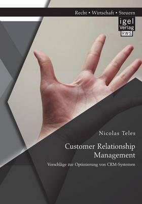 Customer Relationship Management: Vorschlage Zur Optimierung Von Crm-Systemen