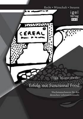 Erfolg Mit Functional Food: Wachstumschancen Fur Den Deutschen Lebensmittelmarkt